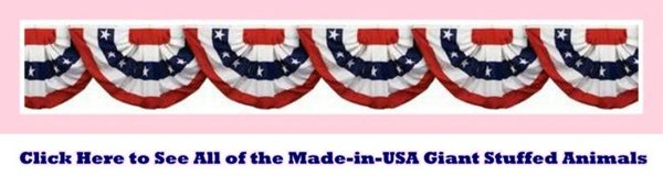 Made in the USA Catagory. See all of the American-Made giant stuffed animals.
