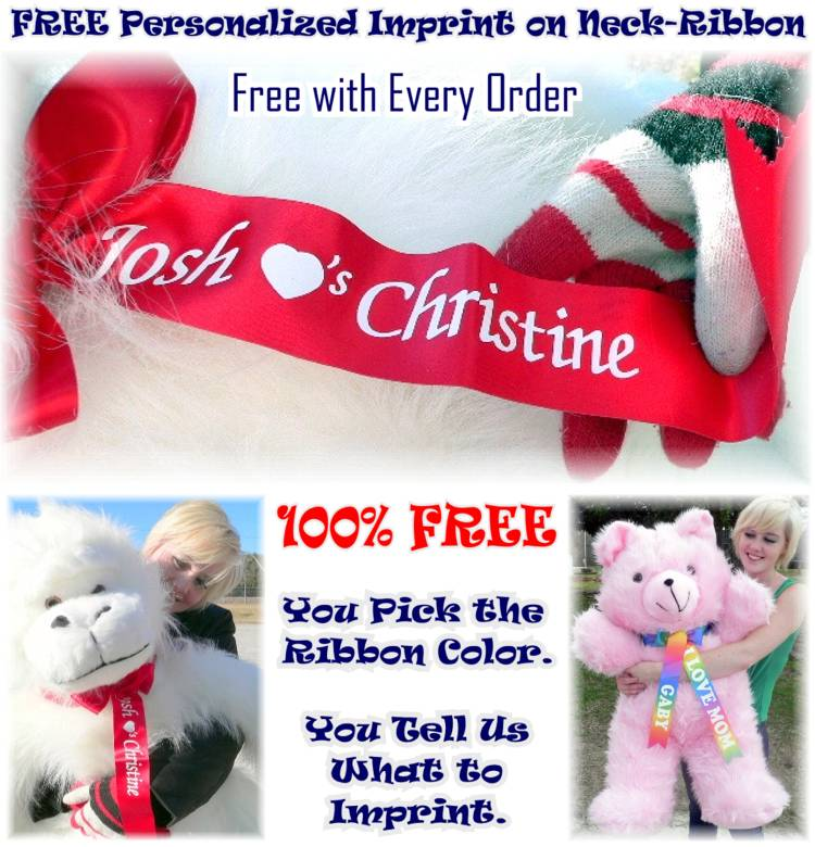 You get FREE choice of neck-ribbon color and FREE custom personalized ribbon imprint with every giant teddy bear and big stuffed animal.